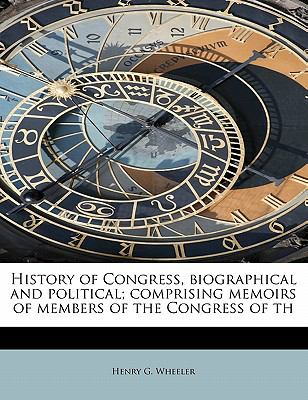 History of Congress, Biographical and Political; Comprising Memoirs of Members of the Congress of Th  N/A 9781115782623 Front Cover