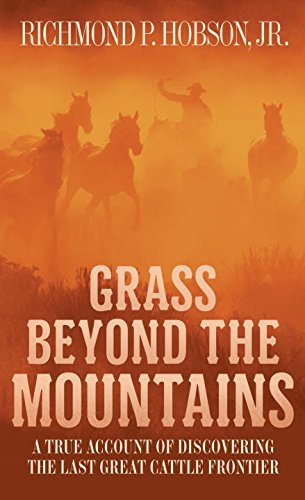 Grass Beyond the Mountains Discovering the Last Great Cattle Frontier  2015 9781400026623 Front Cover