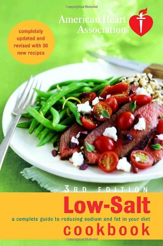 American Heart Association Low-Salt Cookbook A Complete Guide to Reducing Sodium and Fat in Your Diet 3rd 9781400097623 Front Cover