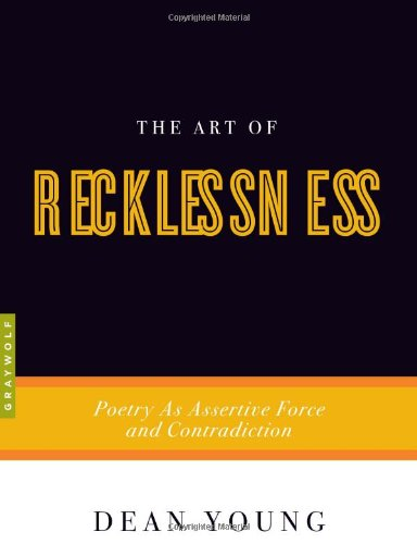 Art of Recklessness Poetry as Assertive Force and Contradiction  2010 edition cover