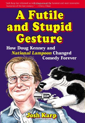 Futile and Stupid Gesture How Doug Kenney and National Lampoon Changed Comedy Forever N/A 9781556527623 Front Cover