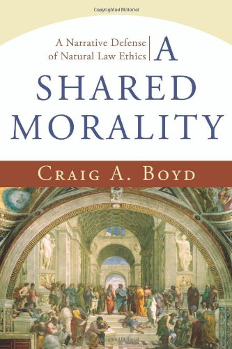 Shared Morality A Narrative Defense of Natural Law Ethics  2007 edition cover