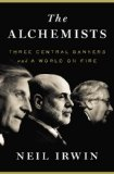 Alchemists Three Central Bankers and a World on Fire  2013 edition cover