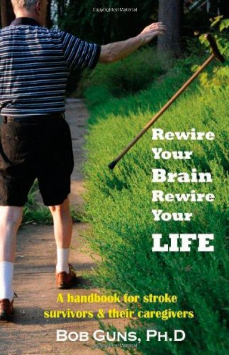 Rewire Your Brain, Rewire Your Life : A Handbook for Stroke Survivors and Caregivers  2008 edition cover
