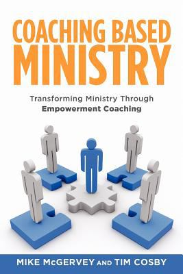 Coaching Based Ministry Transforming Ministry Through Empowerment Coaching N/A 9781935391623 Front Cover