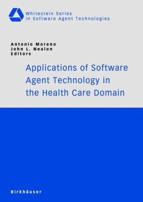 Applications of Software Agent Technology in the Health Care Domain  2nd 2003 9783764326623 Front Cover