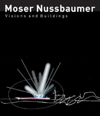 Moser Nussbaumer Visions and Buildings  2004 9783764368623 Front Cover