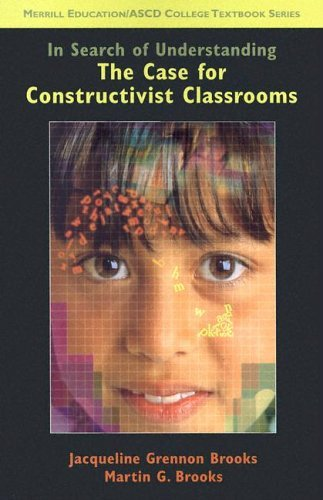 In Search of Understanding The Case for Constructivist Classrooms 2nd 2001 edition cover