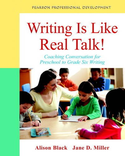 Writing Is Like Real Talk! Coaching Conversations for Preschool to Grade Six Writing  2014 9780132884624 Front Cover