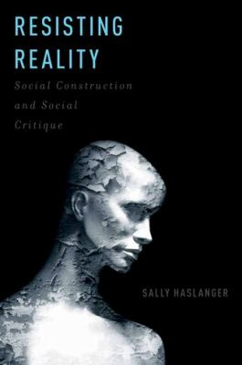 Resisting Reality Social Construction and Social Critique  2012 edition cover