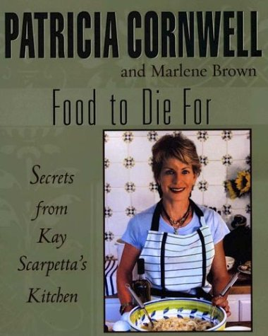 Food to Die For Secrets from Kay Scarpetta's Kitchen N/A edition cover