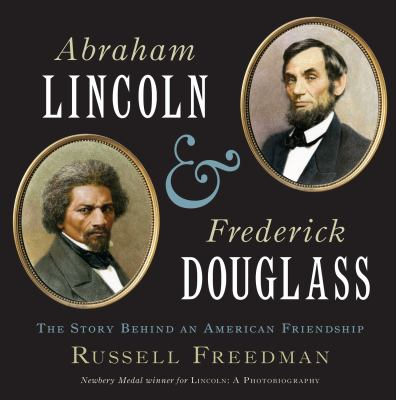 Abraham Lincoln and Frederick Douglass The Story Behind an American Friendship  2012 9780547385624 Front Cover