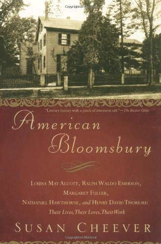 American Bloomsbury Louisa May Alcott, Ralph Waldo Emerson, Margaret Fuller, Nathaniel Hawthorne, and Henry David Thoreau: Their Lives, Their Loves, Their Work  2007 edition cover