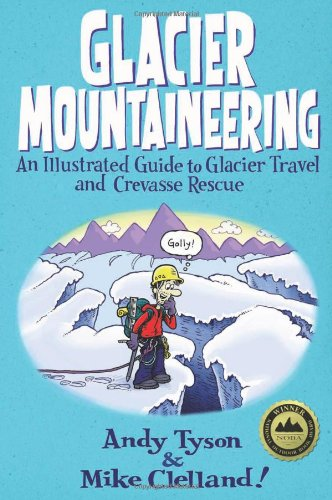 Glacier Mountaineering An Illustrated Guide to Glacier Travel and Crevasse Rescue  2009 (Revised) edition cover