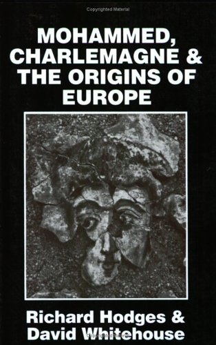 Mohammed, Charlemagne, and the Origins of Europe The Pirenne Thesis in the Light of Archaeology  1983 9780801492624 Front Cover