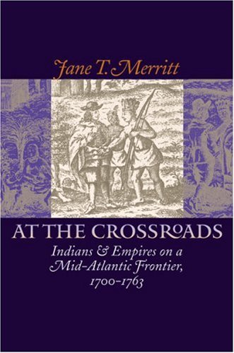 At the Crossroads Indians and Empires on a Mid-Atlantic Frontier, 1700-1763  2003 edition cover