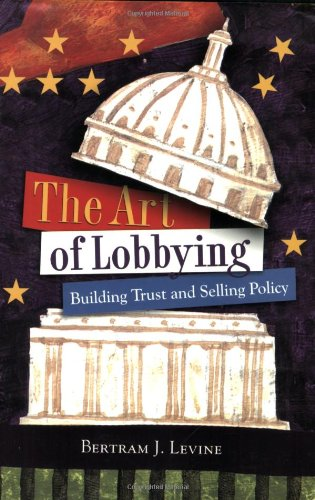Art of Lobbying Building Trust and Selling Policy  2007 (Revised) edition cover