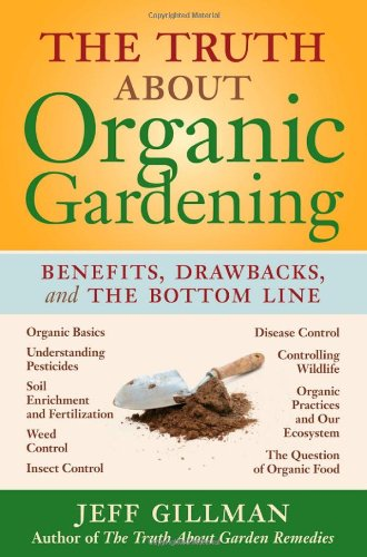 Truth about Organic Gardening Benefits, Drawnbacks, and the Bottom Line  2008 edition cover