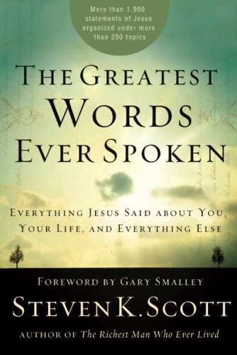 Greatest Words Ever Spoken Everything Jesus Said about You, Your Life, and Everything Else  2008 9781400074624 Front Cover