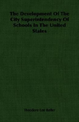 Development of the City Superintendency of Schools in the United States  N/A 9781406762624 Front Cover