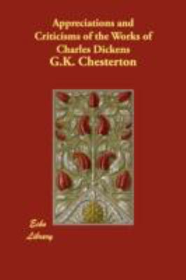 Appreciations and Criticisms of the Works of Charles Dickens:   2008 9781406890624 Front Cover