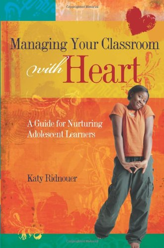 Managing Your Classroom with Heart A Guide for Nurturing Adolescent Learners  2015 edition cover