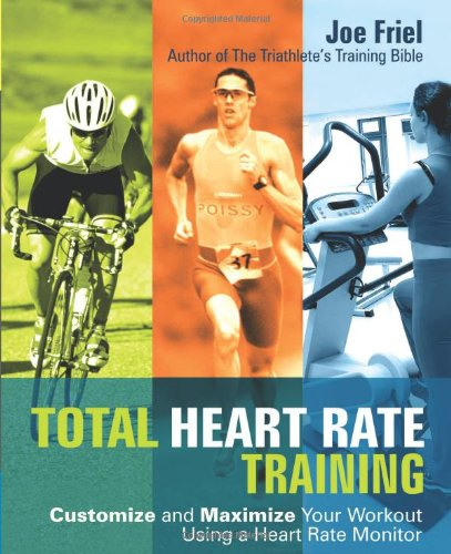 Total Heart Rate Training Customize and Maximize Your Workout Using a Heart Rate Monitor N/A edition cover