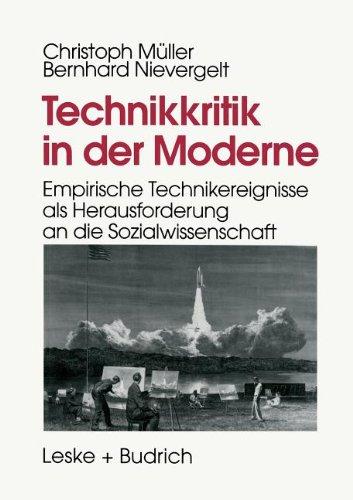 Technikkritik in der Moderne Empirische Technikereignisse Als Herausforderung an Die Sozialwissenschaft  1996 9783810015624 Front Cover