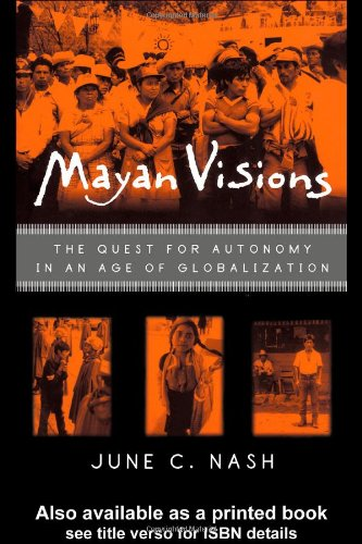 Mayan Visions The Quest for Atonomy in an Age of Globalization  2001 edition cover