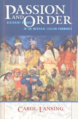 Passion and Order Restraint of Grief in the Medieval Italian Communes  2007 edition cover