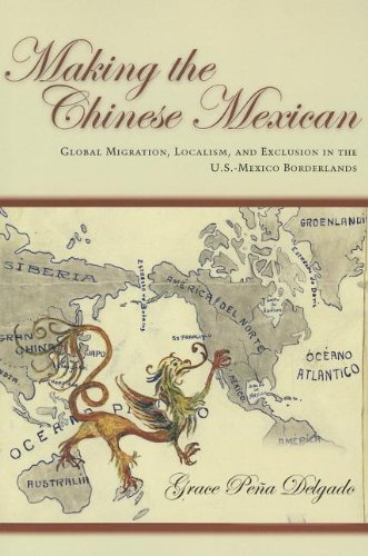Making the Chinese Mexican Global Migration, Localism, and Exclusion in the U. S. -Mexico Borderlands  2013 edition cover