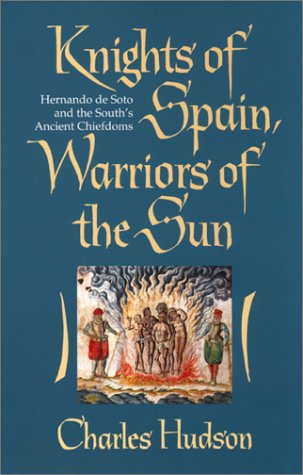 Knights of Spain, Warriors of the Sun Hernando de Soto and the South's Ancient Chiefdoms N/A edition cover