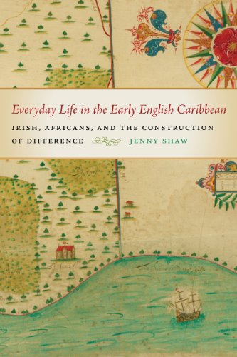 Everyday Life in the Early English Caribbean Irish, Africans, and the Construction of Difference  2013 9780820346625 Front Cover