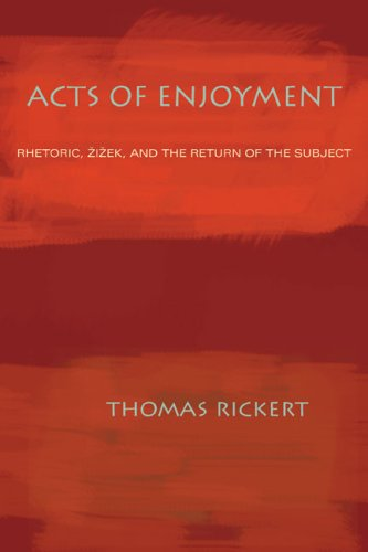 Acts of Enjoyment Rhetoric, Zizek, and the Return of the Subject  2007 edition cover