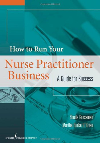 How to Run Your Nurse Practitioner Business A Guide for Success  2010 edition cover