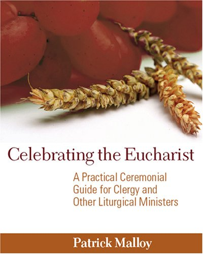Celebrating the Eucharist A Practical Ceremonial Guide for Clergy and Other Liturgical Ministers  2007 edition cover