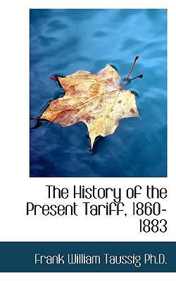 History of the Present Tariff, 1860-1883  N/A 9781116723625 Front Cover