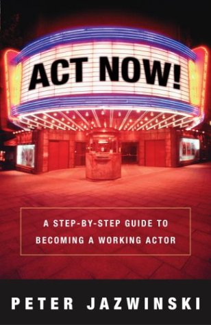 Act Now! A Step-By-Step Guide to Becoming a Working Actor  2003 9781400048625 Front Cover