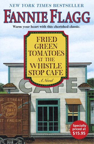 Fried Green Tomatoes at the Whistle Stop Cafe A Novel  2005 9781400064625 Front Cover
