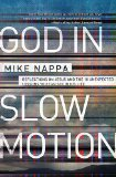God in Slow Motion Reflections on Jesus and the 10 Unexpected Lessons You Can See in His Life  2013 9781400204625 Front Cover