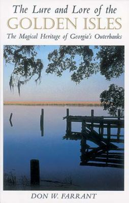 Lure and Lore of the Golden Isles The Magical Heritage of Georgia's Outerbanks  1993 9781558532625 Front Cover