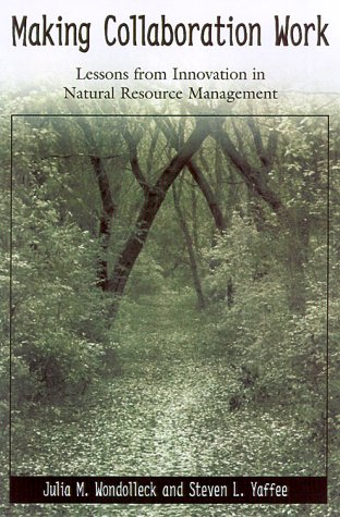 Making Collaboration Work Lessons from Innovation in Natural Resource Managment  2000 edition cover