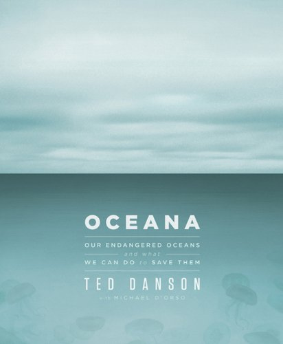 Oceana Our Planet's Endangered Oceans and What We Can Do to Save Them  2011 edition cover