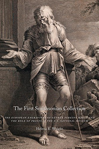 First Smithsonian Collection The European Engravings of George Perkins Marsh and the Role of Prints in the U. S. National Museum  2015 9781935623625 Front Cover