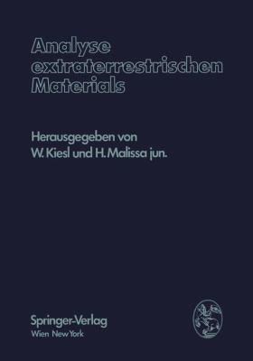 Analyse Extraterrestrischen Materials Herrn Professor Dr. Friedrich Hecht Zu Seinem 70. Geburtstag Gewidmet  1974 9783709183625 Front Cover