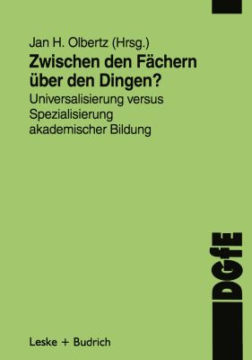 Zwischen Den F�chern, �ber Den Dingen? Universalisierung Versus Spezialisierung Akademischer Bildung  1998 edition cover