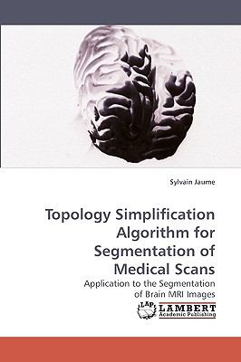 Topology Simplification Algorithm for Segmentation of Medical Scans N/A 9783838317625 Front Cover