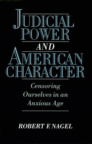 Judicial Power and American Character Censoring Ourselves in an Anxious Age  1996 edition cover