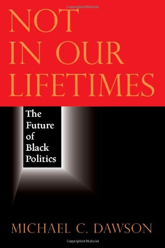 Not in Our Lifetimes The Future of Black Politics  2011 9780226138626 Front Cover