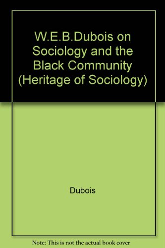 W. E. B. Dubois on Sociology and the Black Community  Reprint 9780226167626 Front Cover